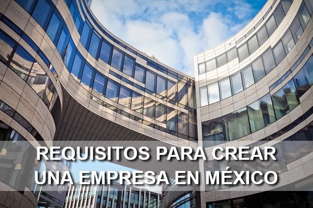 requisitos necesarios para crear una empresa en México 1